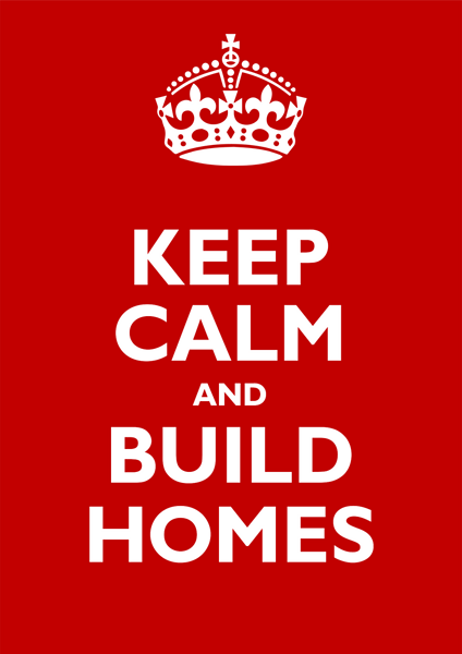 Keep Calm and Build Homes